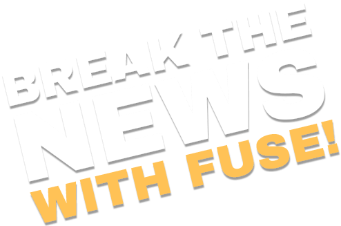 break the news with fuse